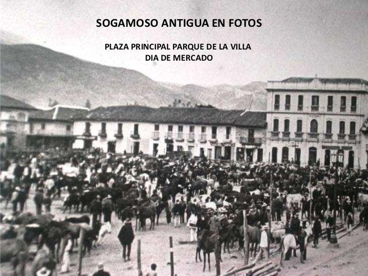 SOGAMOSO ANTIGUA EN FOTOS PLAZA PRINCIPAL PARQUE DE LA VILLA          DIA DE MERCADO