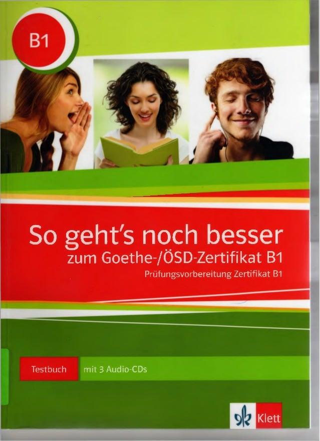 So geht's noch besser zum Goethe-/ÖSD-Zertifikat BT Prüfungsvorbereitung Zertifikat B1 Testbuch mit 3 Audio-CDs Klett