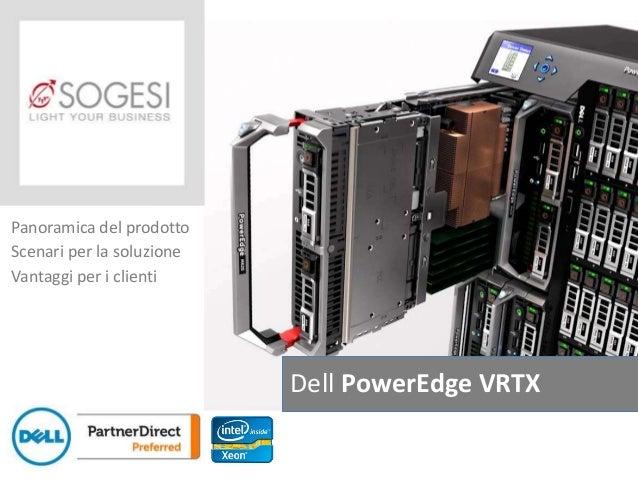 Panoramica del prodotto  Scenari per la soluzione  Vantaggi per i clienti  Dell PowerEdge VRTX