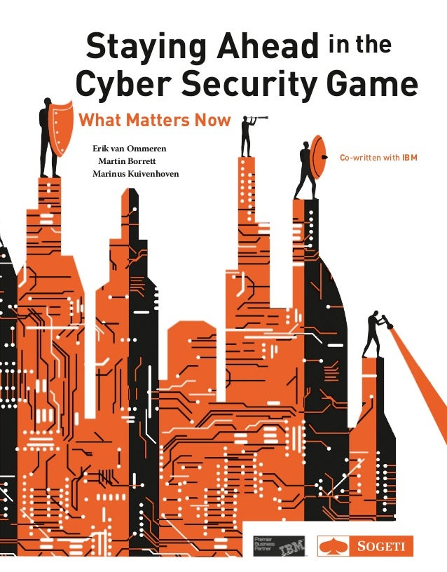 Staying Ahead in the Cyber Security Game Erik van Ommeren Martin Borrett Marinus Kuivenhoven What Matters Now Co-written w...