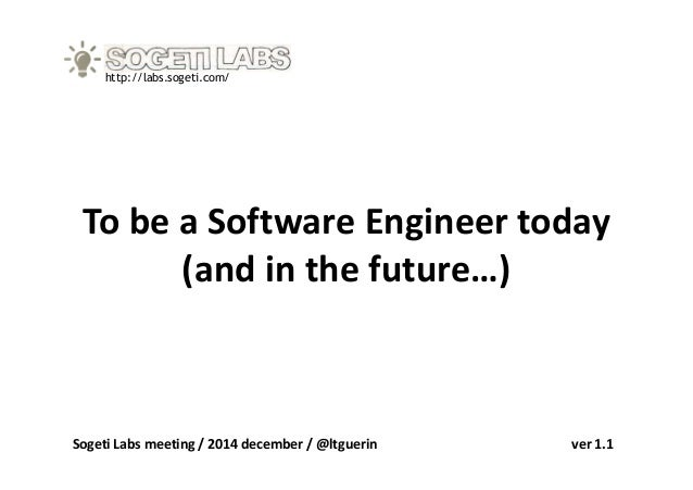 To be a Software Engineer today (and in the future…) http://labs.sogeti.com/ (and in the future…) Sogeti Labs meeting / 20...