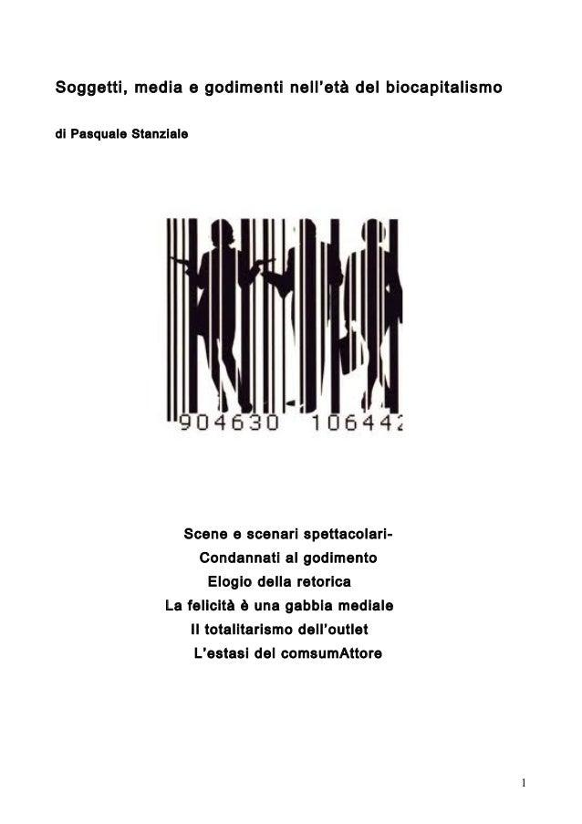 Soggetti, media e godimenti nell'età del biocapitalismo di Pasquale Stanziale Scene e scenari spettacolari- Condannati al ...