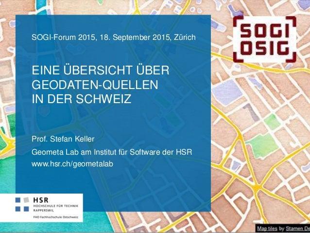 EINE ÜBERSICHT ÜBER GEODATEN-QUELLEN IN DER SCHWEIZ Geometa Lab am Institut für Software der HSR www.hsr.ch/geometalab SOG...