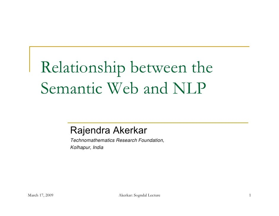 Relationship between the      Semantic Web and NLP                 Rajendra Akerkar                 Technomathematics Rese...
