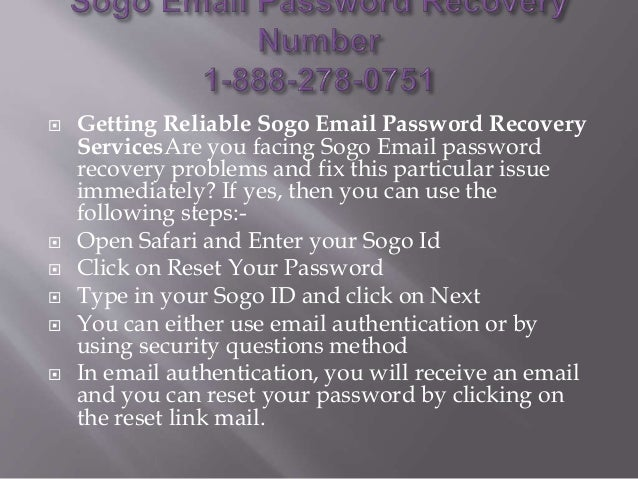  Getting Reliable Sogo Email Password Recovery ServicesAre you facing Sogo Email password recovery problems and fix this ...