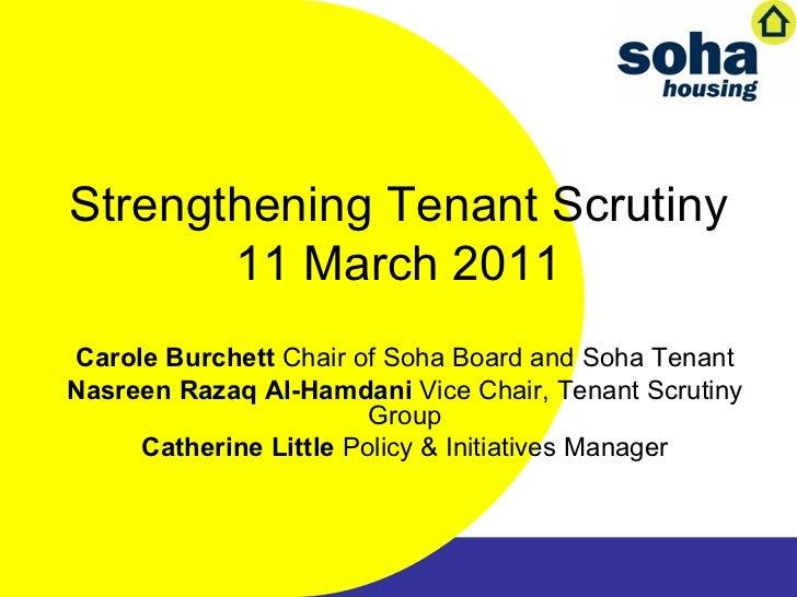 Strengthening Tenant Scrutiny 11 March 2011 Carole Burchett  Chair of Soha Board and Soha Tenant Nasreen Razaq Al-Hamdani ...