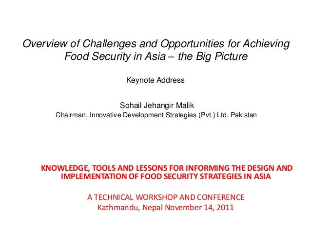 Overview of Challenges and Opportunities for Achieving Food Security in Asia – the Big Picture Keynote Address Sohail Jeha...