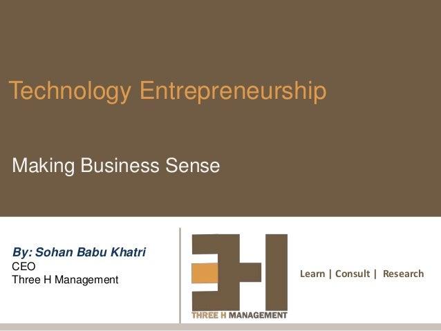 Technology EntrepreneurshipMaking Business SenseBy: Sohan Babu KhatriCEO                        Learn | Consult | Research...