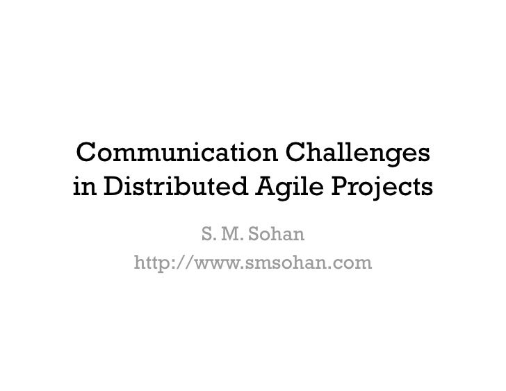 Communication Challenges in Distributed Agile Projects            S. M. Sohan     http://www.smsohan.com