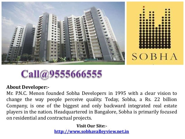 Visit Our Site:- http://www.sobhavalleyview.net.in About Developer:- Mr. P.N.C. Menon founded Sobha Developers in 1995 wit...