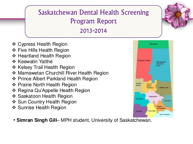 Saskatchewan Dental Health Screening  Program Report  2013-2014   Cypress Health Region   Five Hills Health Region   He...