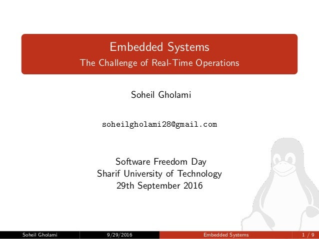 Embedded Systems The Challenge of Real-Time Operations Soheil Gholami soheilgholami28@gmail.com Software Freedom Day Shari...