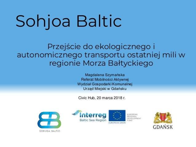 Sohjoa Baltic Przejście do ekologicznego i autonomicznego transportu ostatniej mili w regionie Morza Bałtyckiego Magdalena...