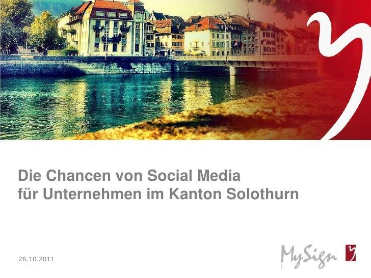 Die Chancen von Social Mediafür Unternehmen im Kanton Solothurn26.10.2011© MySign AG                           1