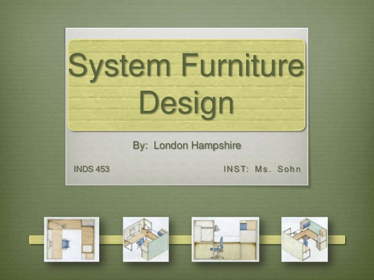 System Furniture Design<br />By:  London Hampshire<br />INDS 453				INST: Ms. Sohn<br />