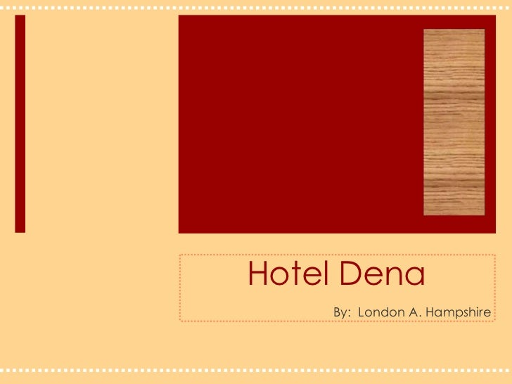 Hotel Dena<br />By:  London A. Hampshire<br />