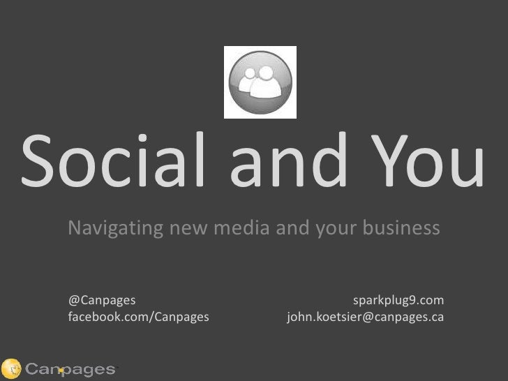 Social and You<br />Navigating new media and your business<br />sparkplug9.com<br />john.koetsier@canpages.ca<br />@Canpag...
