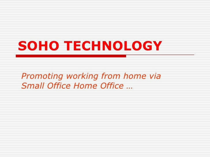 SOHO TECHNOLOGY Promoting working from home via Small Office Home Office …