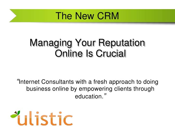 """The New CRM<br />Managing Your Reputation Online Is Crucial<br />""""Internet Consultants with a fresh approach to doing busi..."""