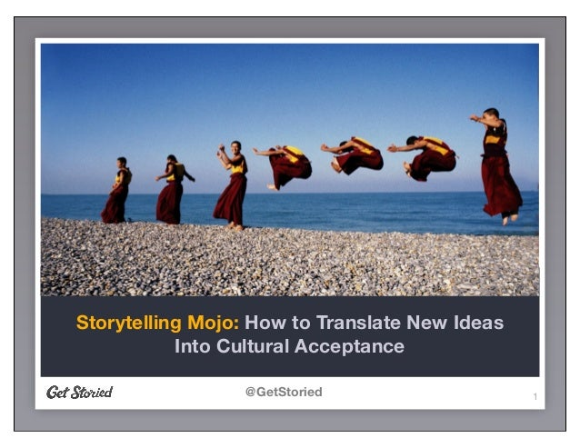 @GetStoried 1 Storytelling Mojo: How to Translate New Ideas Into Cultural Acceptance