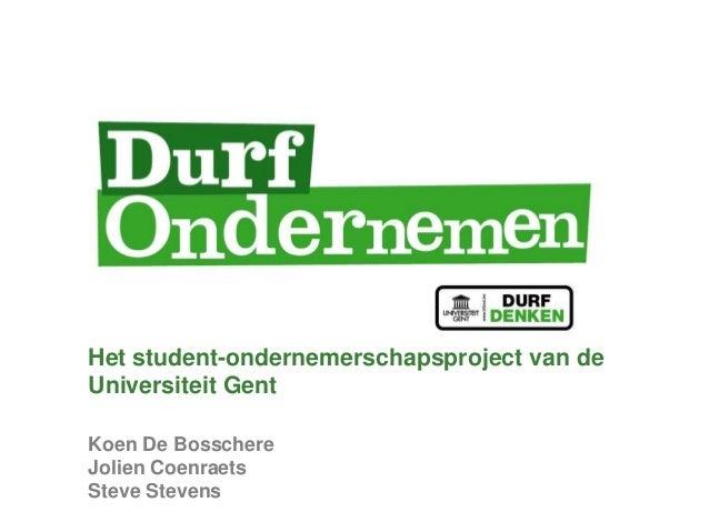Het student-ondernemerschapsproject van de Universiteit Gent Koen De Bosschere Jolien Coenraets Steve Stevens