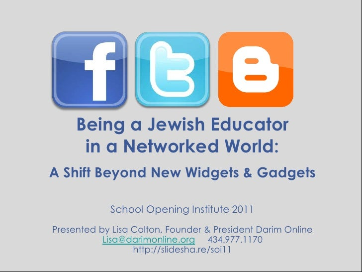 Being a Jewish Educator <br />in a Networked World:<br />A Shift Beyond New Widgets & Gadgets<br />School Opening Institut...