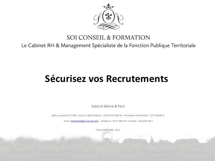 Sécurisez vos Recrutements                                         Seine et Marne & Paris SARL au capital de 7 500€ - Insc...