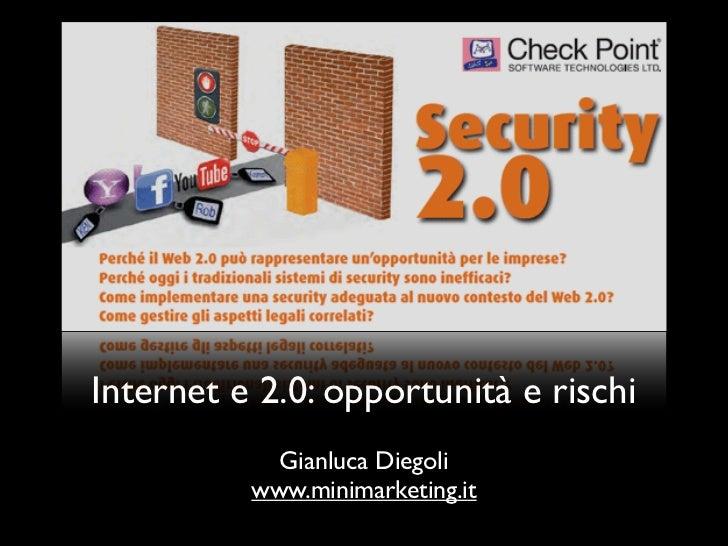 Internet e 2.0: opportunità e rischi            Gianluca Diegoli          www.minimarketing.it