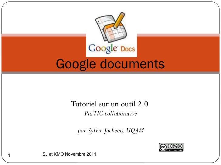 Tutoriel sur un outil 2.0  PraTIC collaborative  par Sylvie Jochems, UQAM Google documents SJ et KMO Novembre 2011