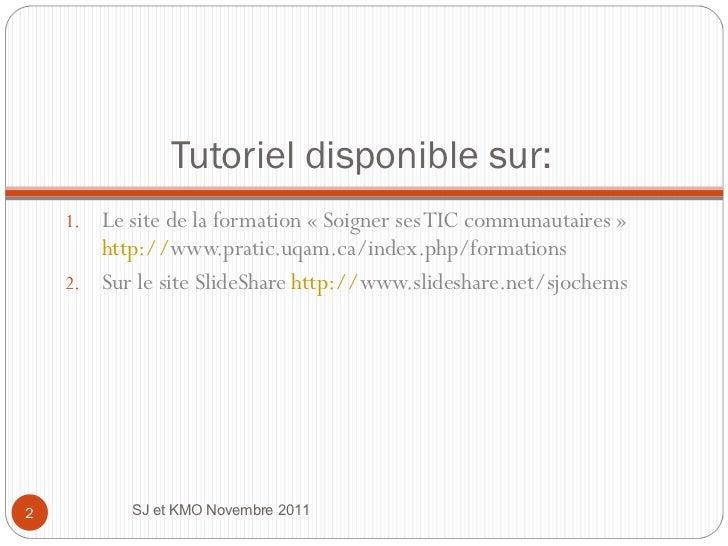 Tutoriel disponible sur:  <ul><li>Le site de la formation «Soigner ses TIC communautaires»  http:// www.pratic.uqam.ca/i...