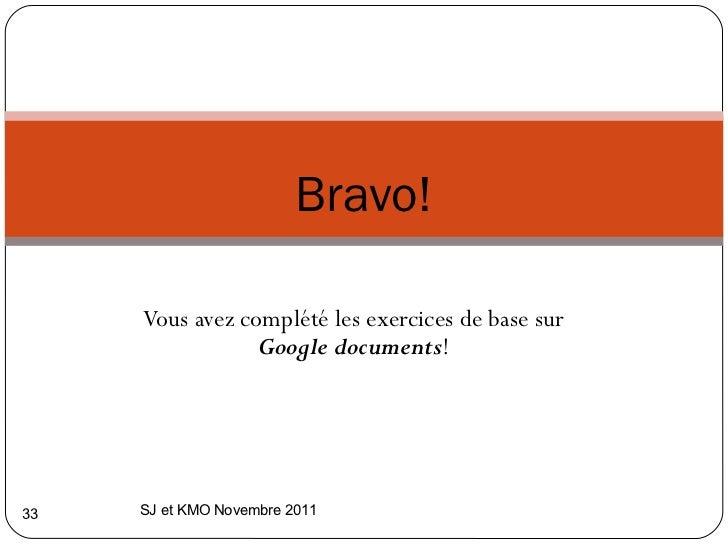 Vous avez complété les exercices de base sur  Google documents ! Bravo! SJ et KMO Novembre 2011