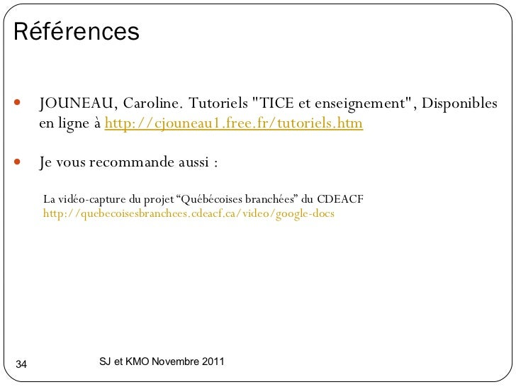 Références  <ul><li>JOUNEAU, Caroline. Tutoriels &quot;TICE et enseignement&quot;, Disponibles en ligne à  http://cjouneau...