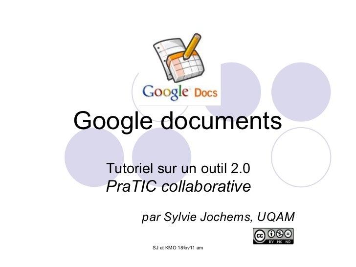 Google documents  Tutoriel sur un outil 2.0  PraTIC collaborative        par Sylvie Jochems, UQAM          SJ et KMO 18fev...