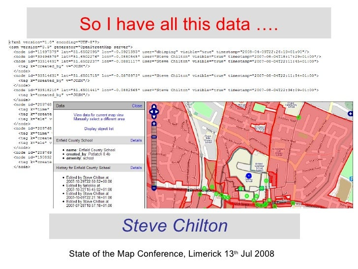 So I have all this data …. Steve Chilton State of the Map Conference, Limerick 13 th  Jul 2008