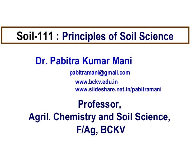 Soil-111 : Principles of Soil Science Dr. Pabitra Kumar Mani pabitramani@gmail.com www.bckv.edu.in www.slideshare.net.in/p...
