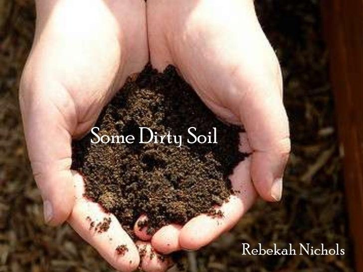 Some Dirty Soil                  Rebekah Nichols