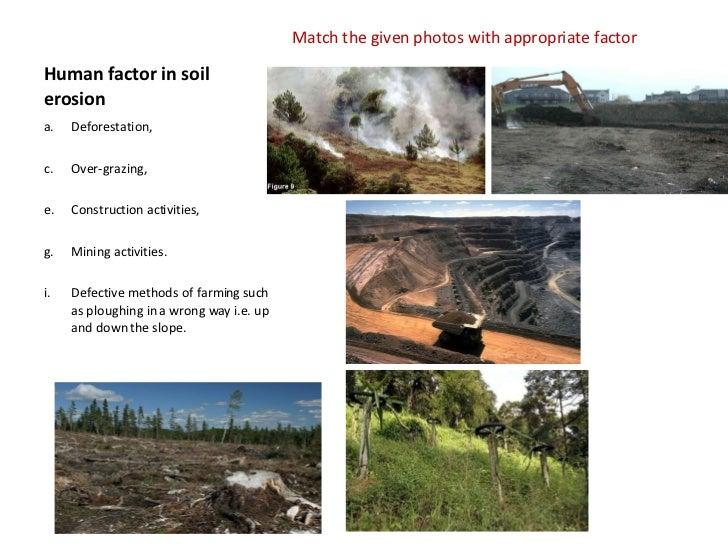 Human factor in soil erosion <ul><li>Match the given photos with appropriate factor </li></ul><ul><li>Deforestation,  </li...