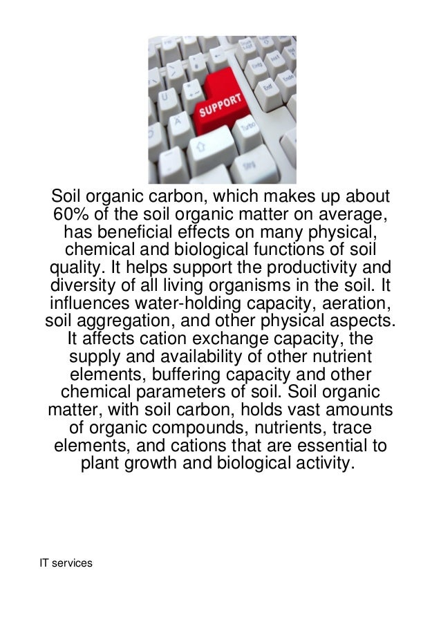 Soil organic carbon, which makes up about   60% of the soil organic matter on average,    has beneficial effects on many p...