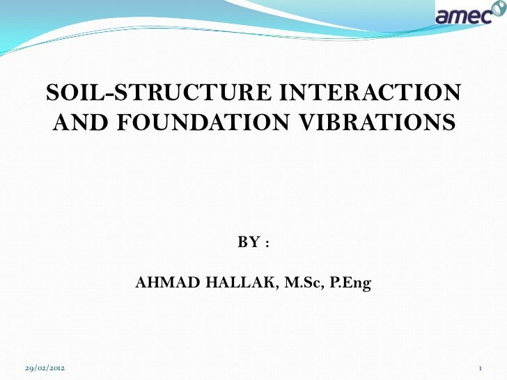 SOIL-STRUCTURE INTERACTION     AND FOUNDATION VIBRATIONS                       BY :             AHMAD HALLAK, M.Sc, P.Eng2...