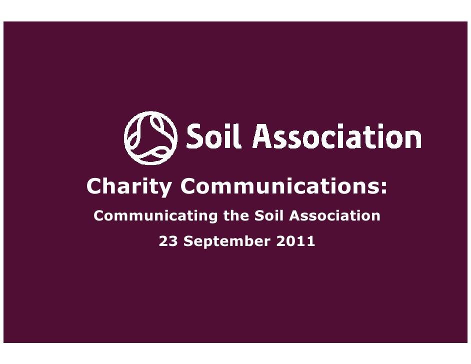 Charity Communications:Communicating the Soil Association       23 September 2011