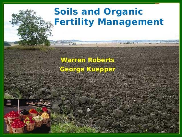 Soils and OrganicFertility ManagementWarren RobertsGeorge Kuepper