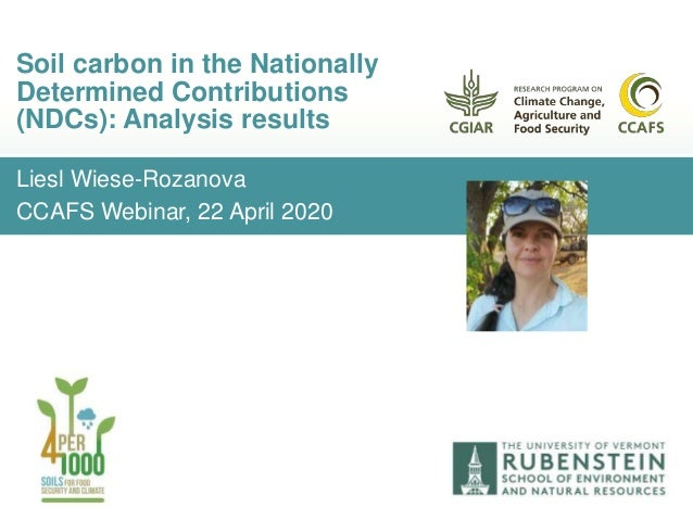 Liesl Wiese-Rozanova CCAFS Webinar, 22 April 2020 Soil carbon in the Nationally Determined Contributions (NDCs): Analysis ...