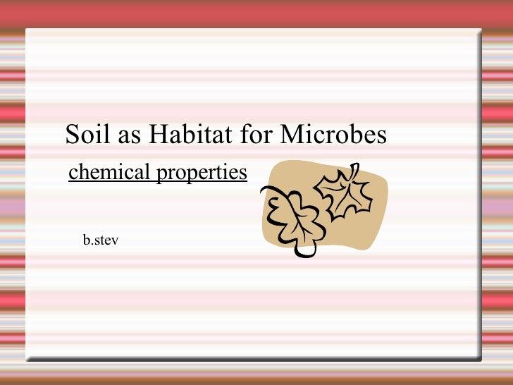 b.stev Soil as Habitat for Microbes chemical properties