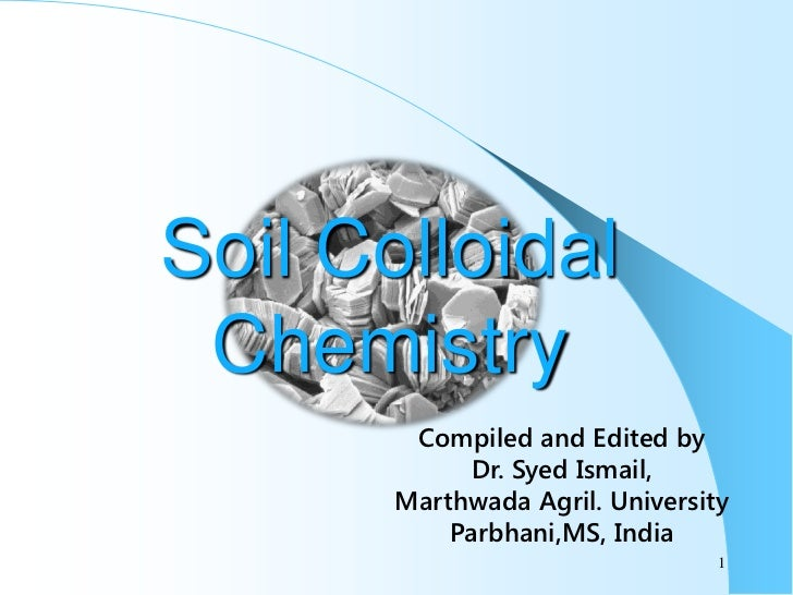 Soil Colloidal Chemistry        Compiled and Edited by             Dr. Syed Ismail,       Marthwada Agril. University     ...