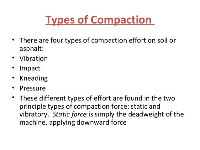 purpose of compaction types of compaction Compaction is the application of mechanical energy to a soil to rearrange the  particles and reduce the void ratio the principal reason for compacting soil is to .