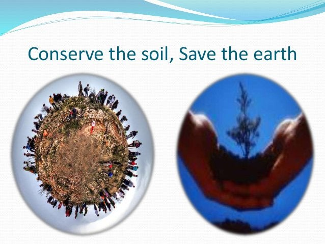 Conserve the soil, Save the earth