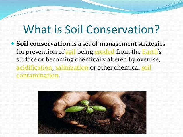 What is Soil Conservation?  Soil conservation is a set of management strategies for prevention of soil being eroded from ...