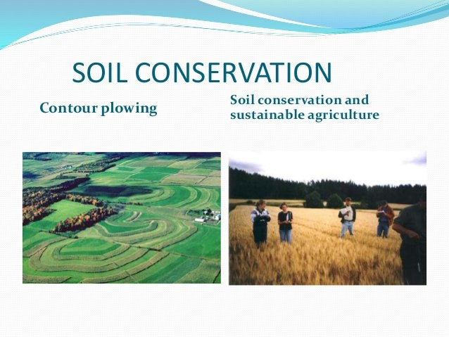 SOIL CONSERVATION Contour plowing Soil conservation and sustainable agriculture