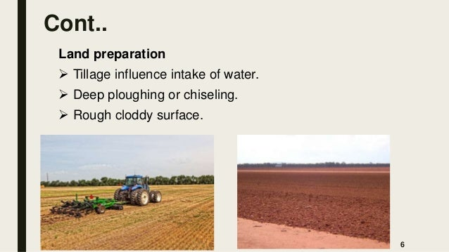 Cont.. Land preparation  Tillage influence intake of water.  Deep ploughing or chiseling.  Rough cloddy surface. 6