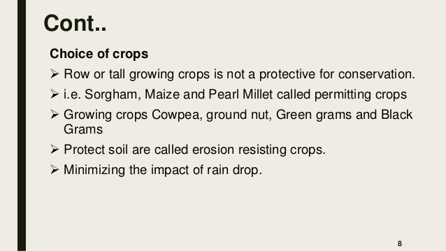 Cont.. Choice of crops  Row or tall growing crops is not a protective for conservation.  i.e. Sorgham, Maize and Pearl M...